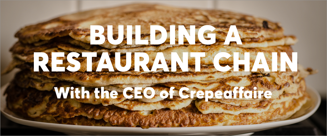 Building a restaurant chain with the CEO of crepeaffaire
